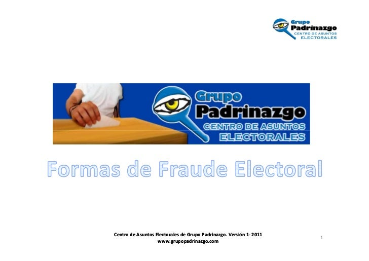 Centro de Asuntos Electorales de Grupo Padrinazgo. Versión 1- 2011                                                        ...