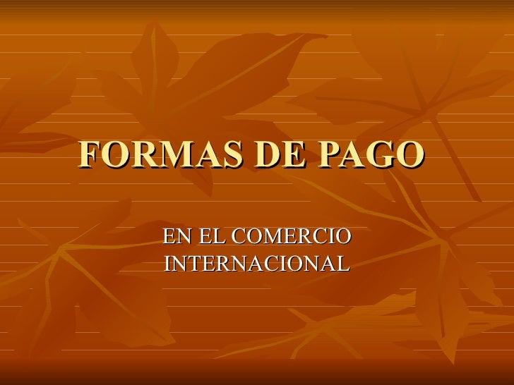 FORMAS DE PAGO  EN EL COMERCIO INTERNACIONAL