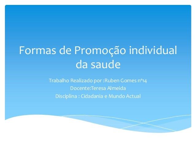 Formas de Promoção individual          da saude     Trabalho Realizado por :Ruben Gomes nº14               Docente:Teresa ...