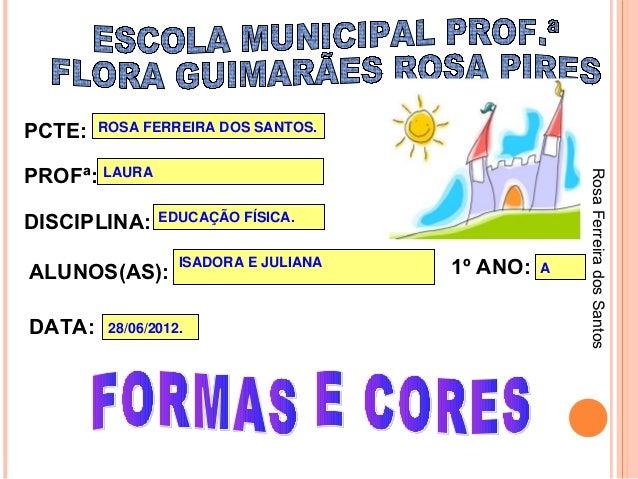 PCTE:   ROSA FERREIRA DOS SANTOS.PROFª: LAURA                                                     Rosa Ferreira dos Santos...