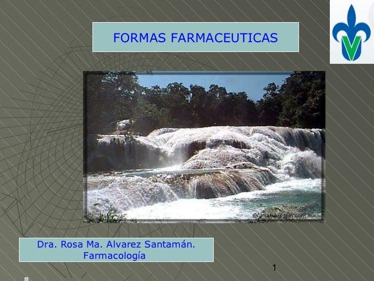 FORMAS FARMACEUTICASDra. Rosa Ma. Alvarez Santamán.         Farmacología                                  1