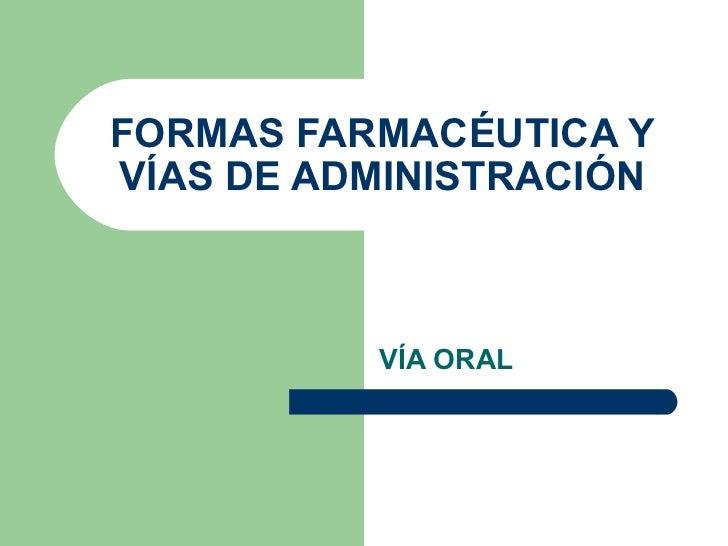FORMAS FARMACÉUTICA Y   VÍAS DE ADMINISTRACIÓN VÍA ORAL