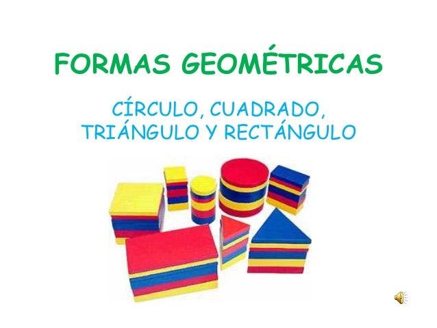 FORMAS GEOMÉTRICAS    CÍRCULO, CUADRADO, TRIÁNGULO Y RECTÁNGULO
