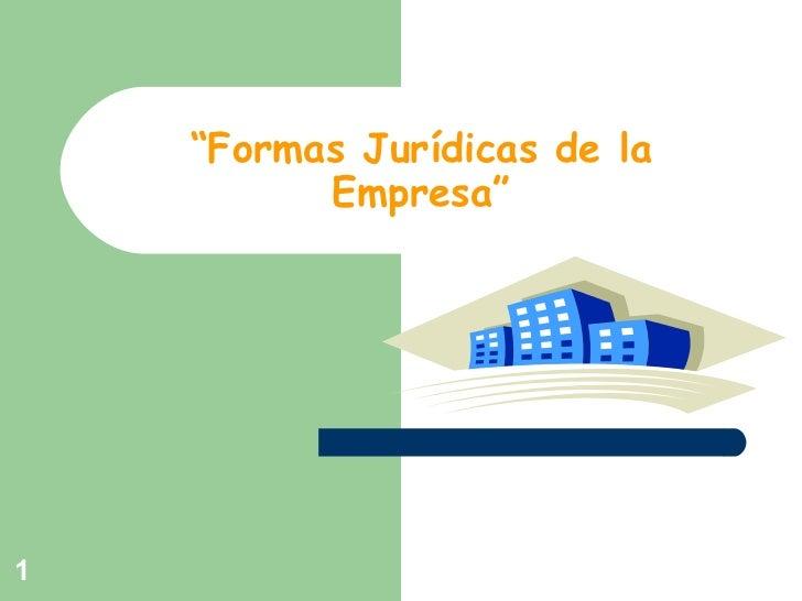 """"""" Formas Jurídicas de la Empresa"""""""