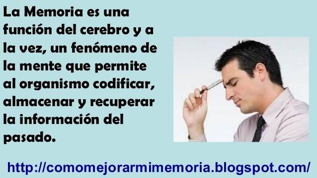 La Memoria es una función del cerebro y a la vez, un fenómeno de la mente que permite al organismo codificar, almacenar y ...