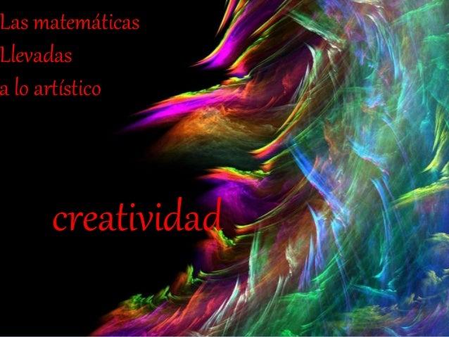 Las matemáticas Llevadas a lo artístico creatividad