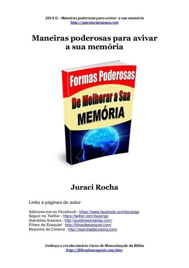 2014 © - Maneiras poderosas para avivar a sua memória  http://questoesinsanas.com  Conheça o revolucionário Curso de Memor...