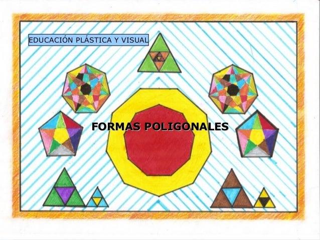 FORMAS POLIGONALESFORMAS POLIGONALES EDUCACIÓN PLÁSTICA Y VISUAL