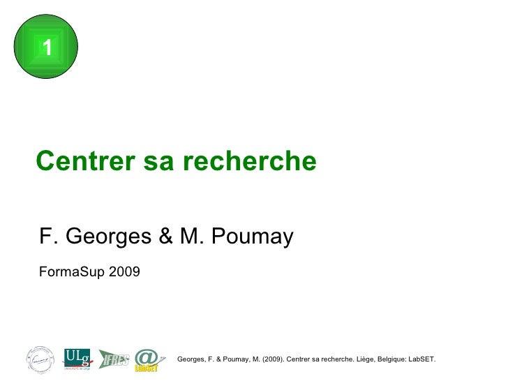 Centrer sa recherche F. Georges & M. Poumay FormaSup 2009
