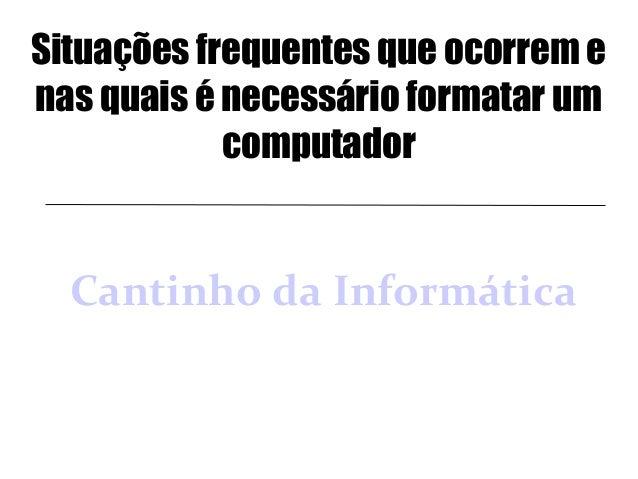 Situações frequentes que ocorrem e nas quais é necessário formatar um computador