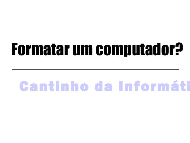 Formatar um computador?