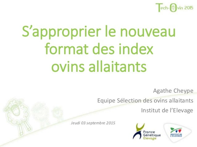 S'approprier le nouveau format des index ovins allaitants Agathe Cheype Equipe Sélection des ovins allaitants Institut de ...