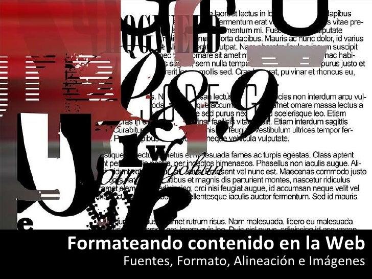 Fuentes, Formato, Alineación e Imágenes Formateando contenido en la Web Ivan Dario Guerra @ivadguerra www.ivadguerra.com