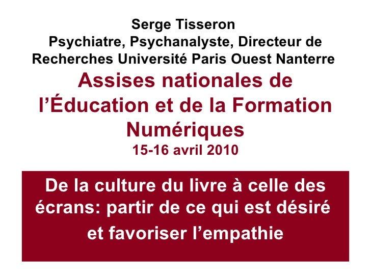 Serge Tisseron  Psychiatre, Psychanalyste, Directeur de Recherches Université Paris Ouest Nanterre  Assises nationales de ...
