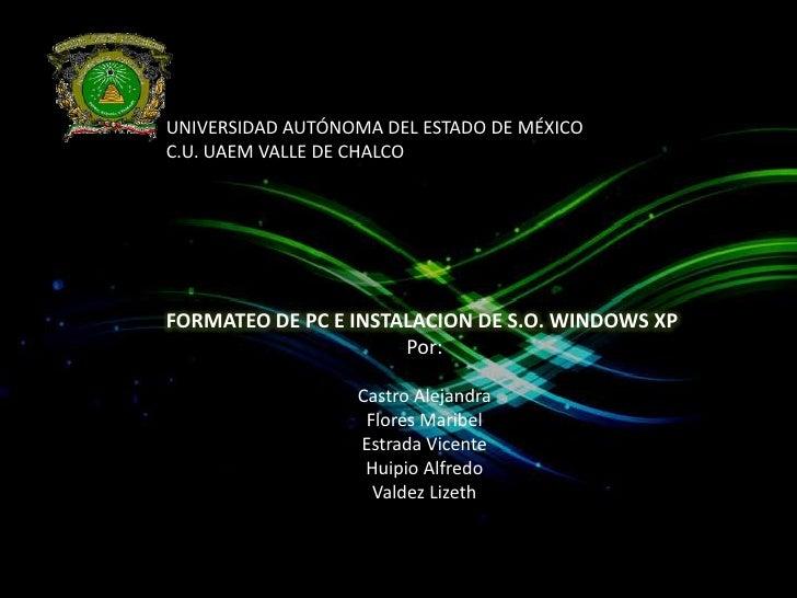 UNIVERSIDAD AUTÓNOMA DEL ESTADO DE MÉXICO<br />C.U. UAEM VALLE DE CHALCO<br />FORMATEO DE PC E INSTALACION DE S.O. WINDOWS...
