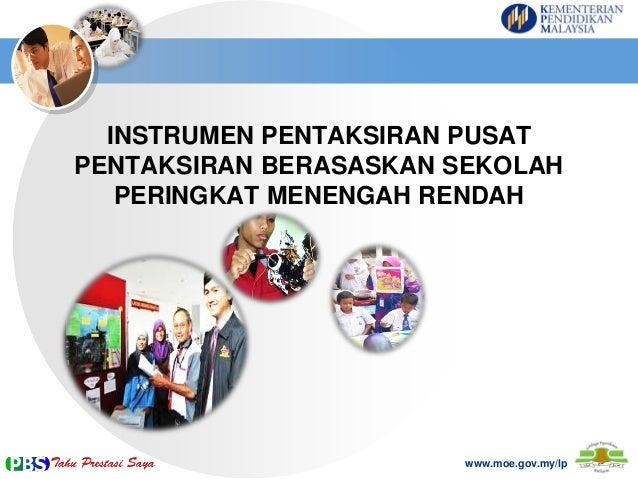 INSTRUMEN PENTAKSIRAN PUSAT PENTAKSIRAN BERASASKAN SEKOLAH PERINGKAT MENENGAH RENDAH  www.moe.gov.my/lp
