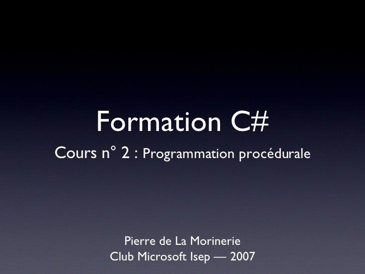 Formation C# <ul><li>Pierre de La Morinerie </li></ul><ul><li>Club Microsoft Isep — 2007 </li></ul>Cours n° 2 :  Programma...