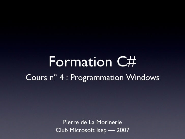 Formation C# <ul><li>Pierre de La Morinerie </li></ul><ul><li>Club Microsoft Isep — 2007 </li></ul>Cours n° 4 : Programmat...