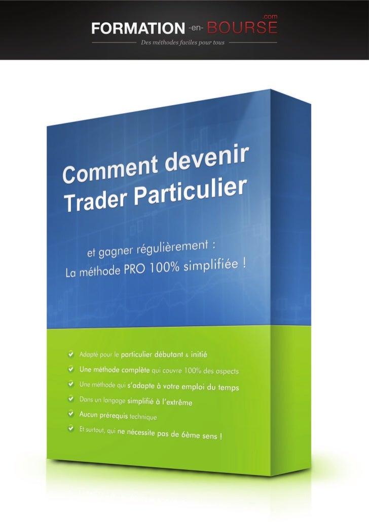 Comment Devenir Trader ParticulierEt gagner régulièrement : Laméthode PRO 100% simplifiée           La nouvelle formation ...