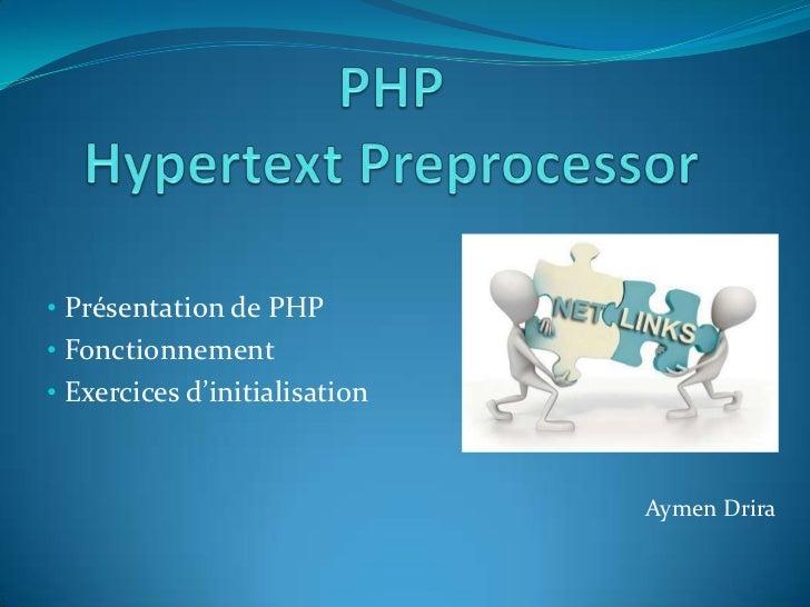 • Présentation de PHP• Fonctionnement• Exercices d'initialisation                               Aymen Drira