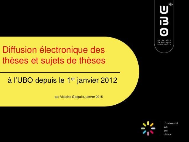 Diffusion électronique des thèses et sujets de thèses à l'UBO depuis le 1er janvier 2012 par Violaine Garguilo, janvier 20...