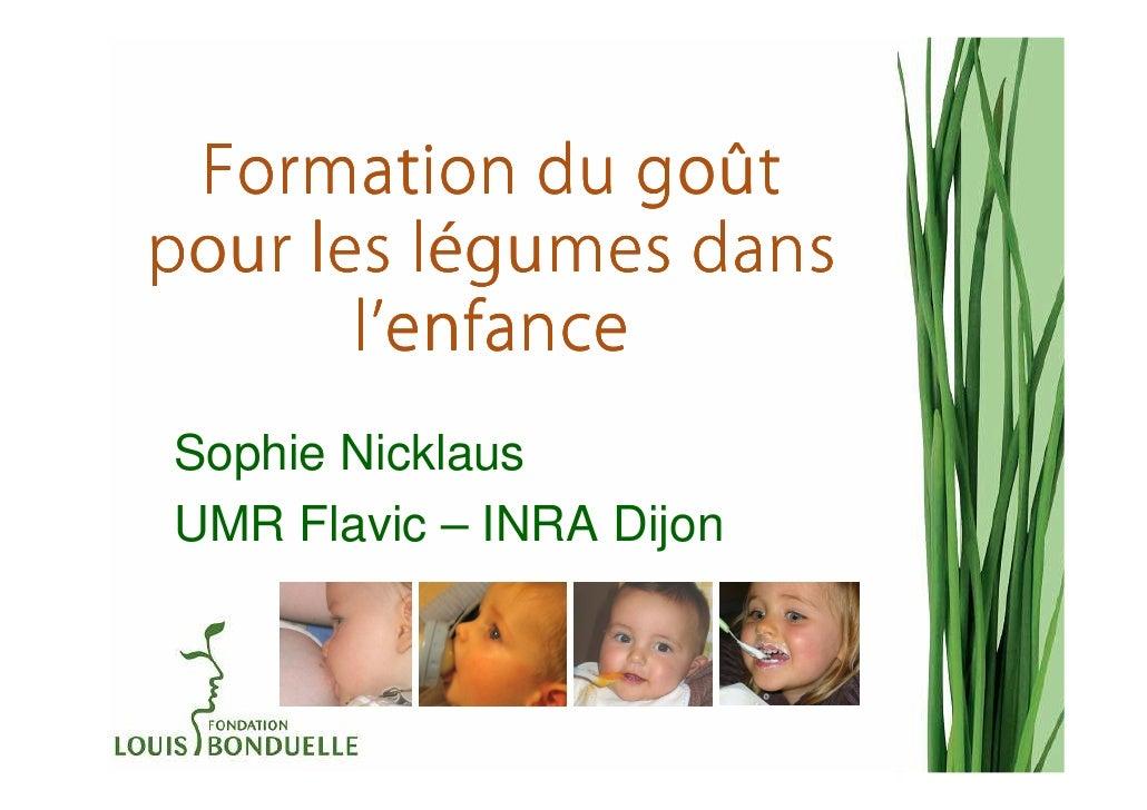 goû Formation du goûtpour les légumes dans          lé       l'enfanceSophie NicklausUMR Flavic – INRA Dijon