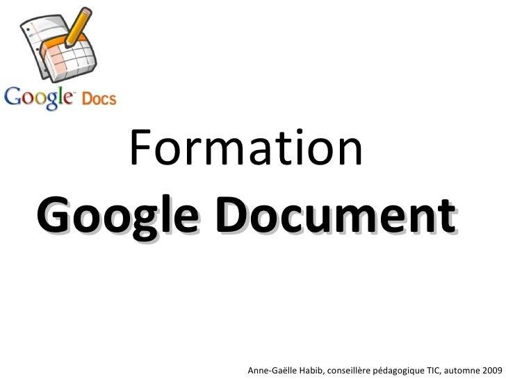 Formation  Google Document   Anne-Gaëlle Habib, conseillère pédagogique TIC, automne 2009