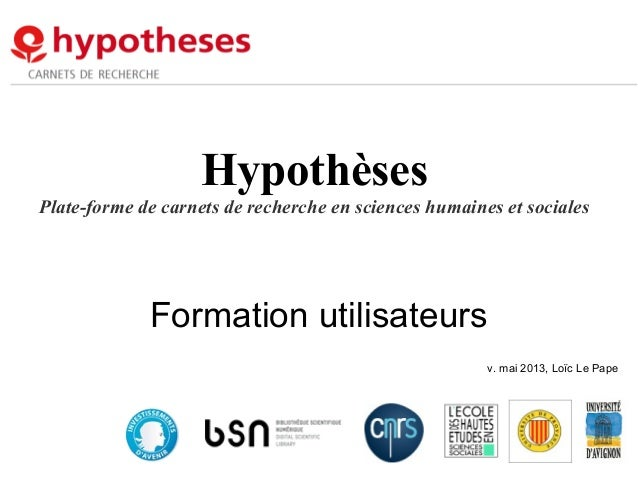 HypothèsesPlate-forme de carnets de recherche en sciences humaines et socialesFormation utilisateursv. mai 2013, Loïc Le P...