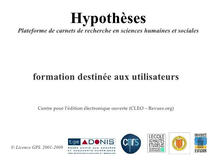 formation destinée aux utilisateurs   Centre pour l'édition électronique ouverte (CLEO – Revues.org) Hypothèses Plateforme...