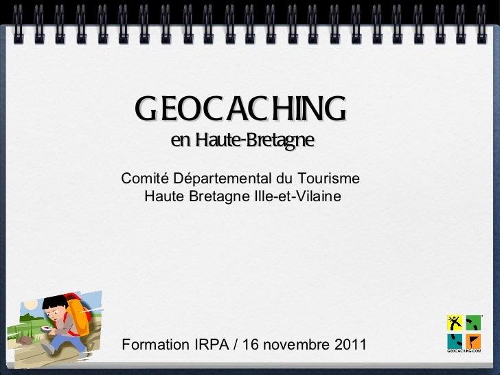 GEOC AC HING      en Haute-BretagneComité Départemental du Tourisme  Haute Bretagne Ille-et-VilaineFormation IRPA / 16 nov...