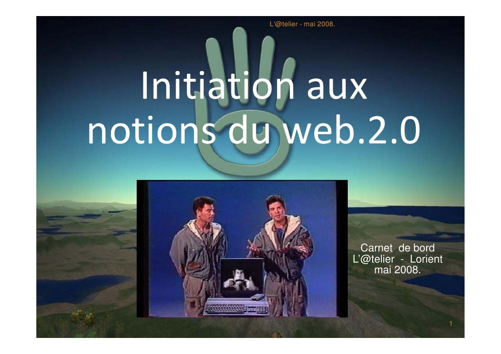 L'@telier - mai 2008.        Initiation aux  notions du web.2.0                                     Carnet de bord        ...