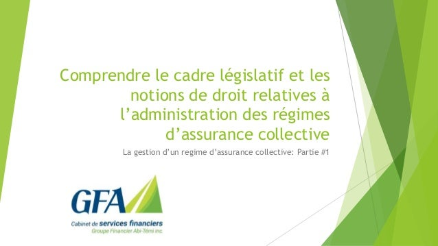 Comprendre le cadre législatif et les notions de droit relatives à l'administration des régimes d'assurance collective La ...