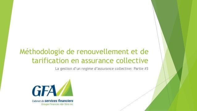 Méthodologie de renouvellement et de tarification en assurance collective La gestion d'un regime d'assurance collective: P...