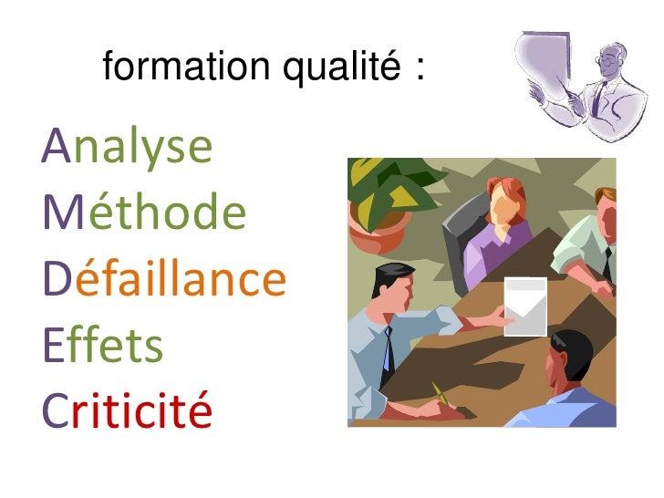 formation qualité :<br />Analyse<br />Méthode<br />Défaillance<br />Effets<br />Criticité<br />