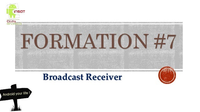 FORMATION #7 Broadcast Receiver