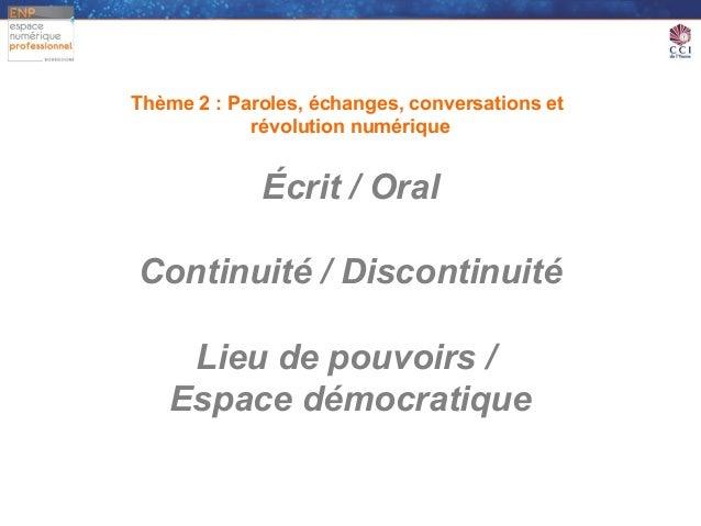 Thème 2 : Paroles, échanges, conversations et            révolution numérique             Écrit / OralContinuité / Discont...