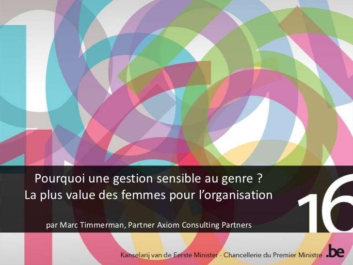 Pourquoi une gestion sensible au genre ?La plus value des femmes pour l'organisation   par Marc Timmerman, Partner Axiom C...