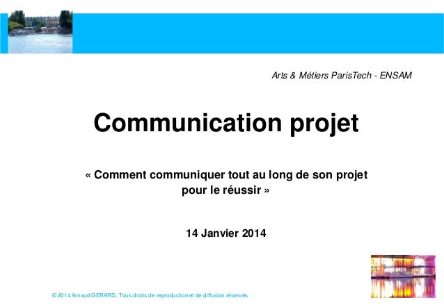 Arts & Métiers ParisTech - ENSAM  Communication projet « Comment communiquer tout au long de son projet pour le réussir » ...