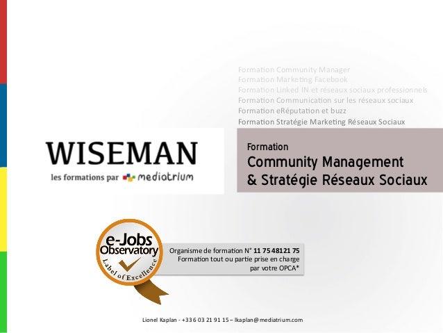 Lionel  Kaplan  -‐  +33  6  03  21  91  15  –  lkaplan@mediatrium.com   Formation Community Managem...