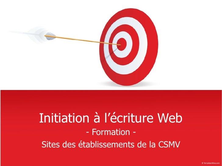 Initiation à l'écriture Web             - Formation - Sites des établissements de la CSMV