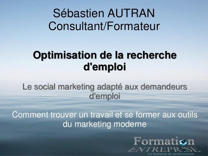 Sébastien AUTRAN         Consultant/Formateur     Optimisation de la recherche               demploi  Le social marketing ...