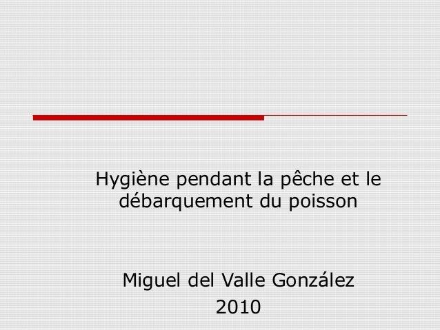 Hygiène pendant la pêche et le débarquement du poisson Miguel del Valle González 2010