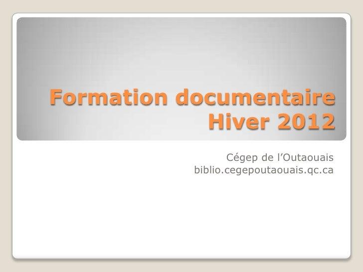 Formation documentaire            Hiver 2012                  Cégep de l'Outaouais           biblio.cegepoutaouais.qc.ca