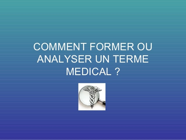 COMMENT FORMER OUANALYSER UN TERMEMEDICAL ?