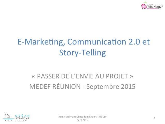 E-‐Marke)ng,  Communica)on  2.0  et   Story-‐Telling      «  PASSER  DE  L'ENVIE  AU  PROJET  »...