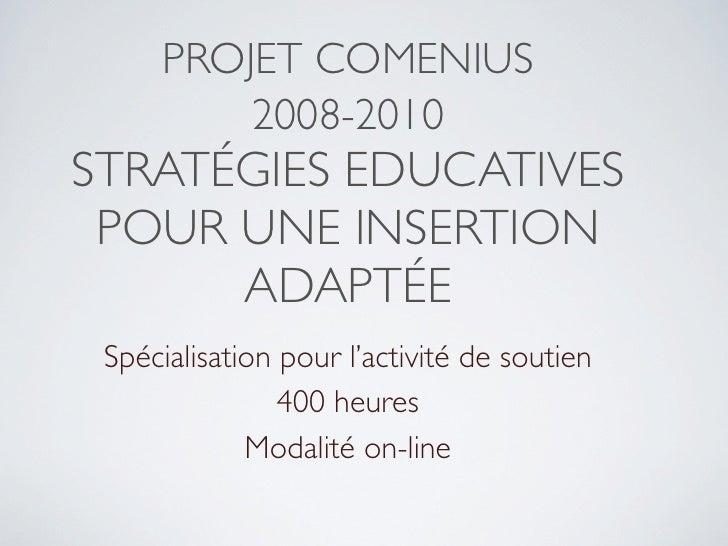 PROJET COMENIUS          2008-2010 STRATÉGIES EDUCATIVES  POUR UNE INSERTION       ADAPTÉE  Spécialisation pour l'activité...