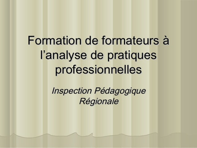 Formation de formateurs àFormation de formateurs à l'analyse de pratiquesl'analyse de pratiques professionnellesprofession...