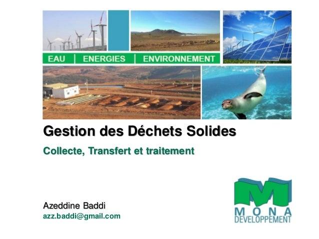 Gestion des Déchets Solides Collecte, Transfert et traitement Azeddine Baddi azz.baddi@gmail.com