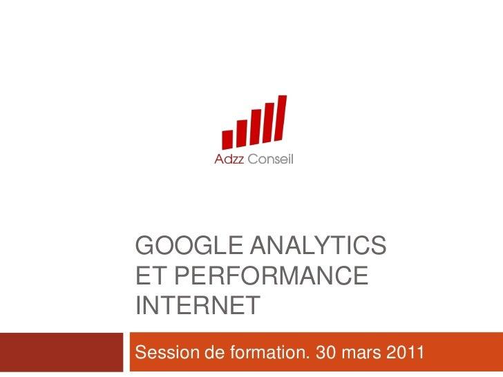 Google analytics et performance internet<br />Session de formation. 30 mars 2011<br />