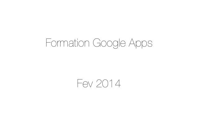 Formation Google Apps ! ! ! Fev 2014